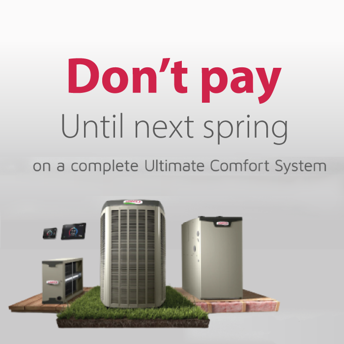 Don't Pay Untill Spring on Your Ultimate Comfort System!